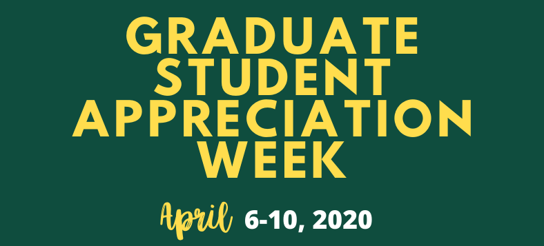 Graduate Student Appreciation Week is April 6-10, 2020
